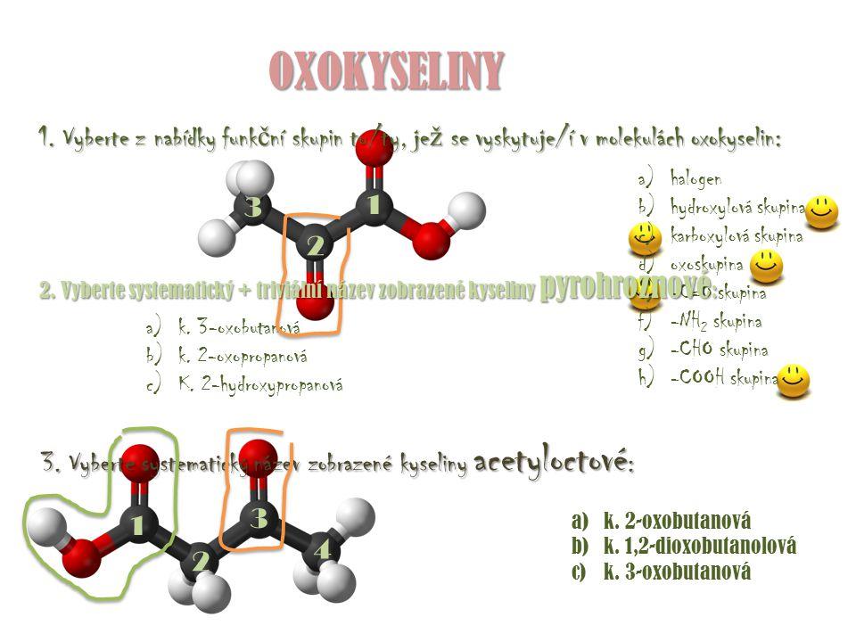 OXOKYSELINY 1. Vyberte z nabídky funkční skupin tu/ty, jež se vyskytuje/í v molekulách oxokyselin: halogen.
