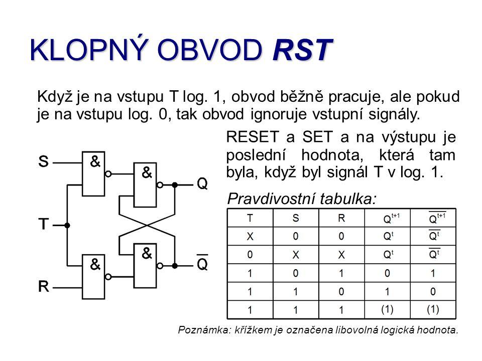 KLOPNÝ OBVOD RST Když je na vstupu T log. 1, obvod běžně pracuje, ale pokud je na vstupu log. 0, tak obvod ignoruje vstupní signály.