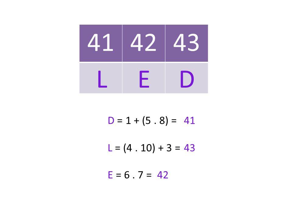 41 42 43 L E D D = 1 + (5 . 8) = L = (4 . 10) + 3 = E = 6 . 7 = 41 43 42