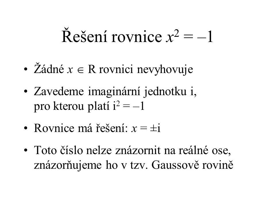 Řešení rovnice x2 = –1 Žádné x  R rovnici nevyhovuje