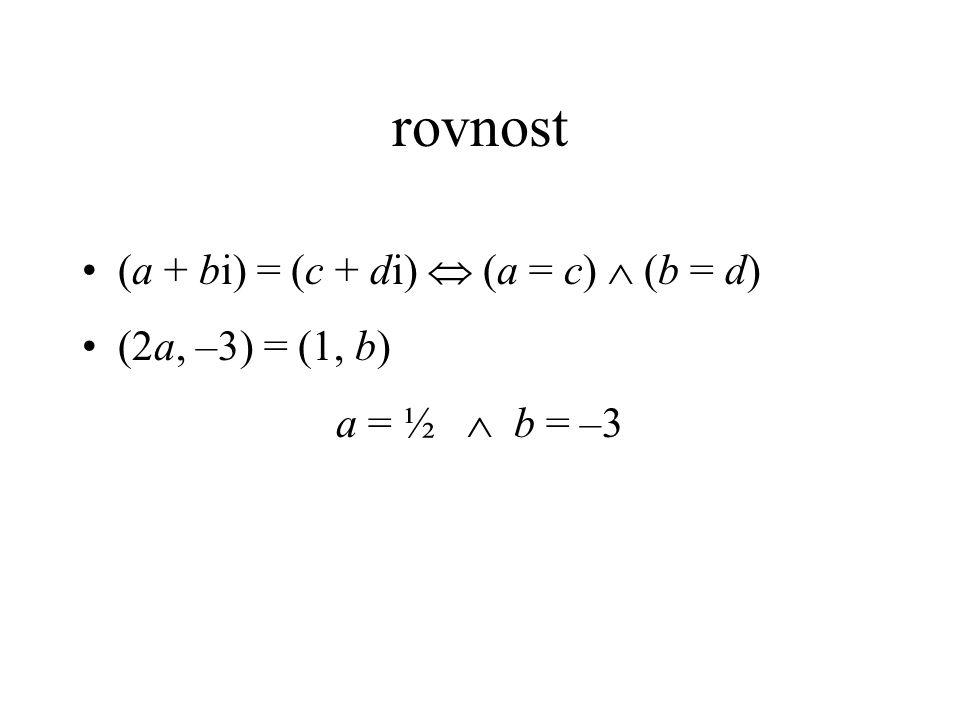 rovnost (a + bi) = (c + di)  (a = c)  (b = d) (2a, –3) = (1, b)