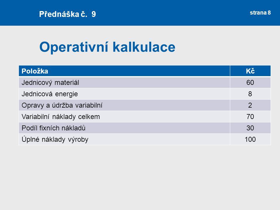 Operativní kalkulace Přednáška č. 9 Položka Kč Jednicový materiál 60