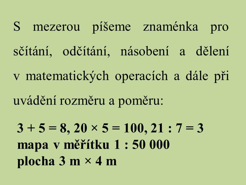 S mezerou píšeme znaménka pro sčítání, odčítání, násobení a dělení v matematických operacích a dále při uvádění rozměru a poměru: