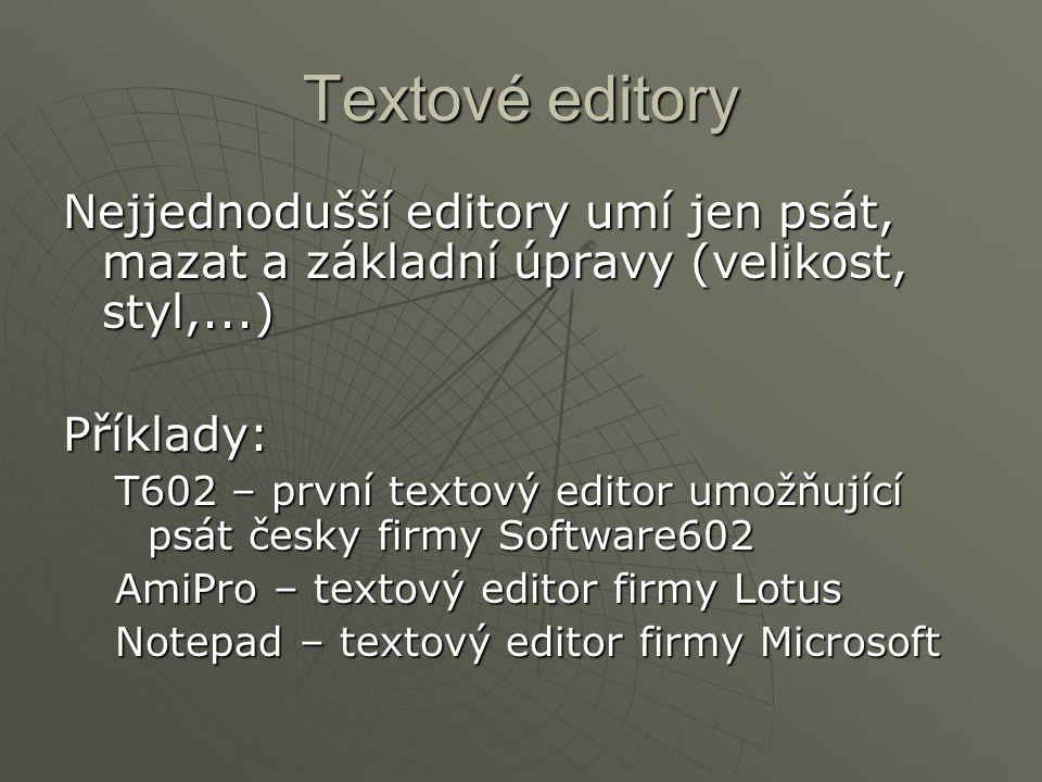 Textové editory Nejjednodušší editory umí jen psát, mazat a základní úpravy (velikost, styl,...) Příklady: