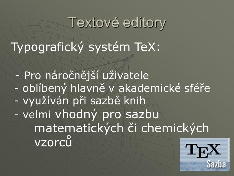 Textové editory Typografický systém TeX: - Pro náročnější uživatele