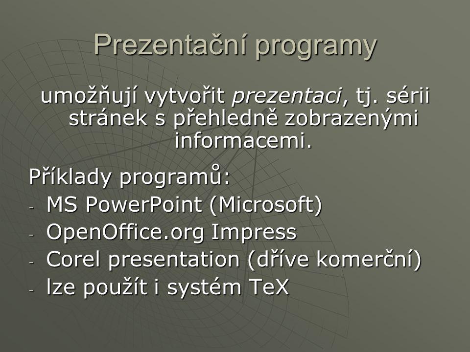 Prezentační programy umožňují vytvořit prezentaci, tj. sérii stránek s přehledně zobrazenými informacemi.