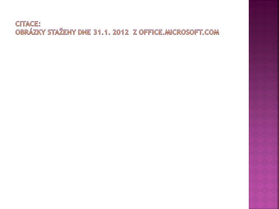 Citace: Obrázky staženy dne 31.1. 2012 z Office.microsoft.com
