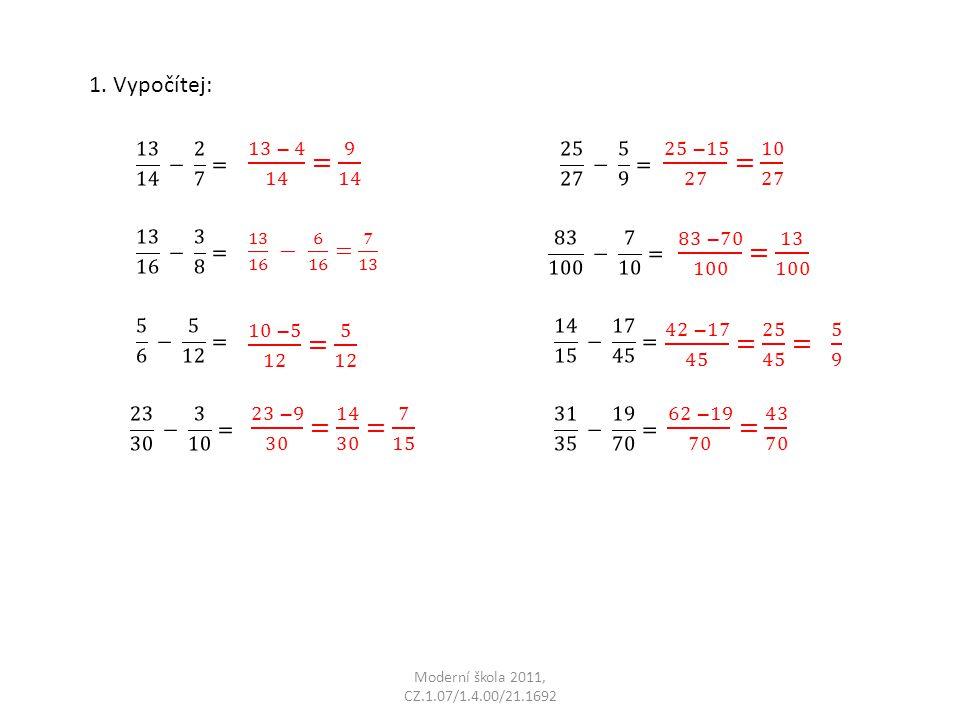 1. Vypočítej: 13 14 − 2 7 = 13 16 − 3 8 = 5 6 − 5 12 = 23 30 − 3 10 = 13 − 4 14 = 9 14.