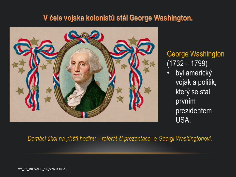 V čele vojska kolonistů stál George Washington.