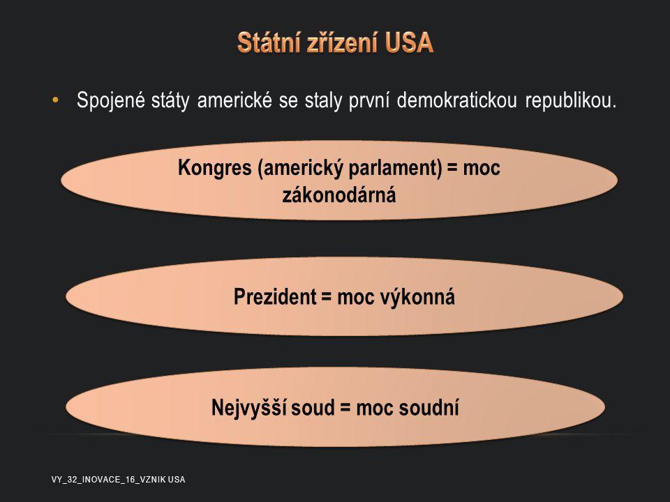 Státní zřízení USA Spojené státy americké se staly první demokratickou republikou. Kongres (americký parlament) = moc zákonodárná.