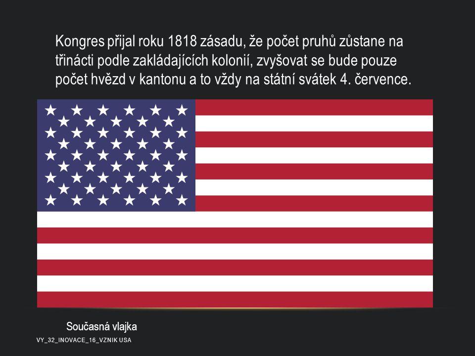 Kongres přijal roku 1818 zásadu, že počet pruhů zůstane na třinácti podle zakládajících kolonií, zvyšovat se bude pouze počet hvězd v kantonu a to vždy na státní svátek 4. července.