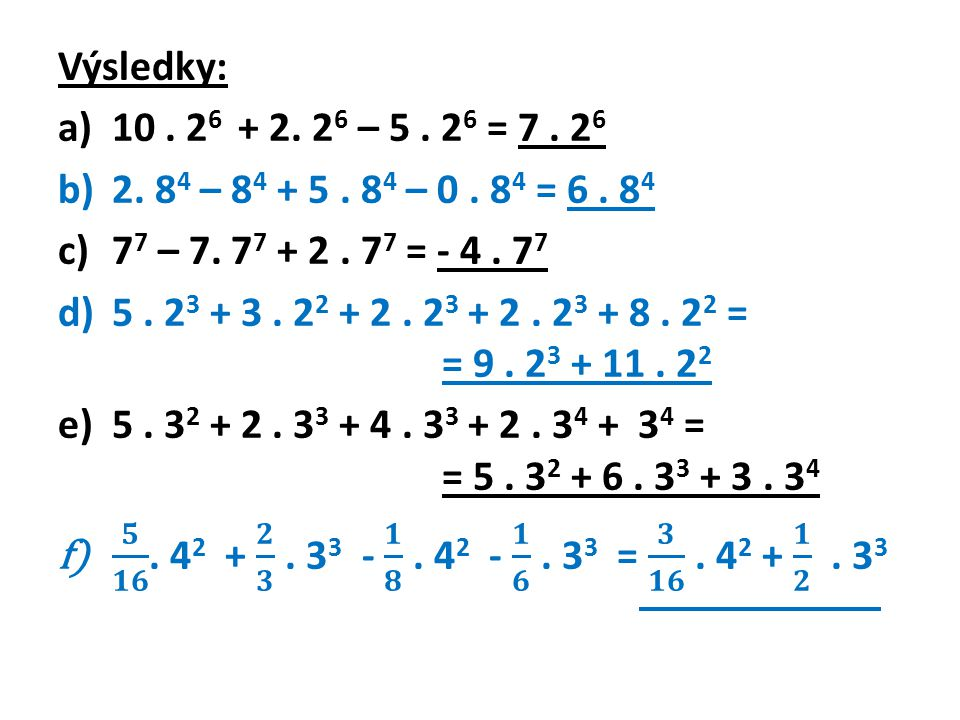 Výsledky: 10 . 26 + 2. 26 – 5 . 26 = 7 . 26. 2. 84 – 84 + 5 . 84 – 0 . 84 = 6 . 84. 77 – 7. 77 + 2 . 77 = - 4 . 77.