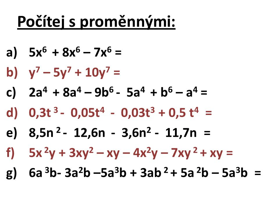 Počítej s proměnnými: 5x6 + 8x6 – 7x6 = y7 – 5y7 + 10y7 =