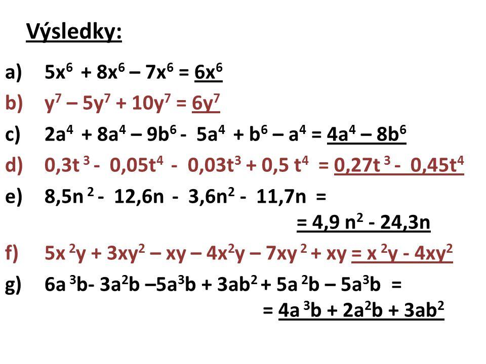 Výsledky: 5x6 + 8x6 – 7x6 = 6x6 y7 – 5y7 + 10y7 = 6y7