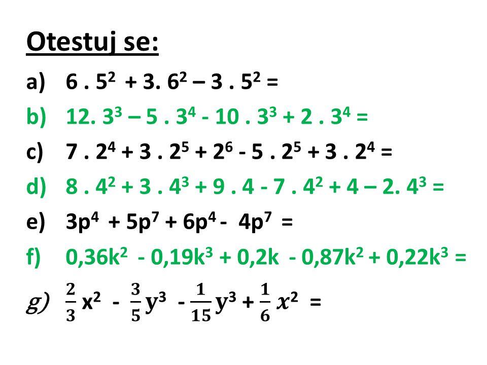 Otestuj se: 6 . 52 + 3. 62 – 3 . 52 = 12. 33 – 5 . 34 - 10 . 33 + 2 . 34 = 7 . 24 + 3 . 25 + 26 - 5 . 25 + 3 . 24 =