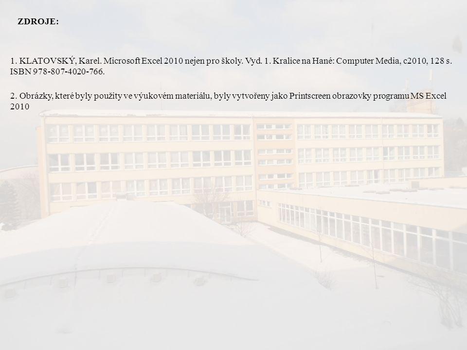 ZDROJE: 1. KLATOVSKÝ, Karel. Microsoft Excel 2010 nejen pro školy. Vyd. 1. Kralice na Hané: Computer Media, c2010, 128 s. ISBN 978-807-4020-766.