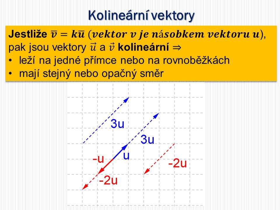 Kolineární vektory Jestliže 𝒗 =𝒌 𝒖 (𝒗𝒆𝒌𝒕𝒐𝒓 𝒗 𝒋𝒆 𝒏á𝒔𝒐𝒃𝒌𝒆𝒎 𝒗𝒆𝒌𝒕𝒐𝒓𝒖 𝒖), pak jsou vektory 𝑢 a 𝑣 kolineární ⇒