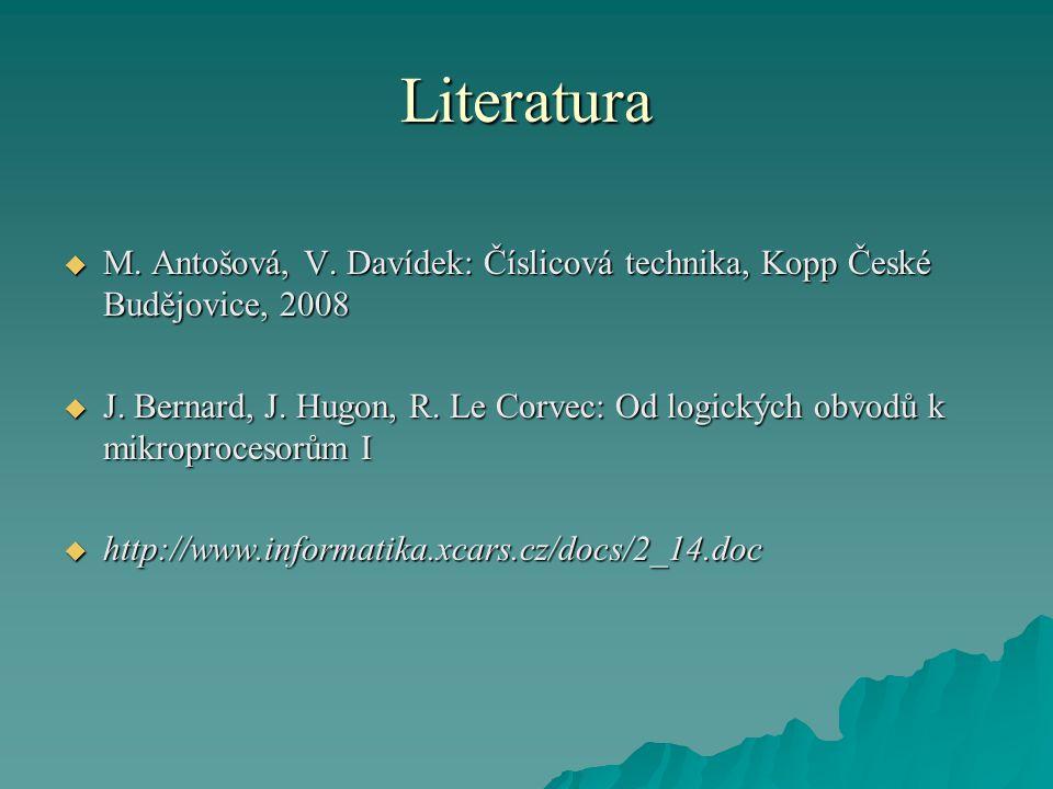 Literatura M. Antošová, V. Davídek: Číslicová technika, Kopp České Budějovice, 2008.
