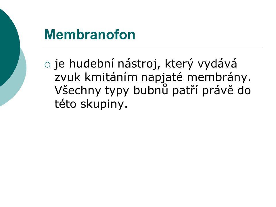 Membranofon je hudební nástroj, který vydává zvuk kmitáním napjaté membrány.