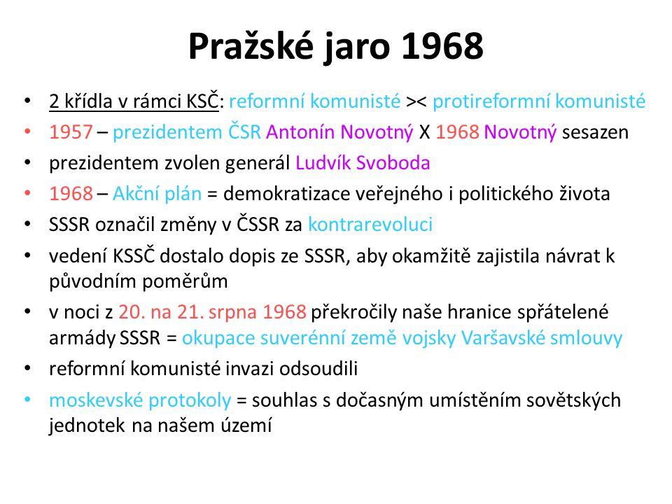 Pražské jaro 1968 2 křídla v rámci KSČ: reformní komunisté >< protireformní komunisté. 1957 – prezidentem ČSR Antonín Novotný X 1968 Novotný sesazen.
