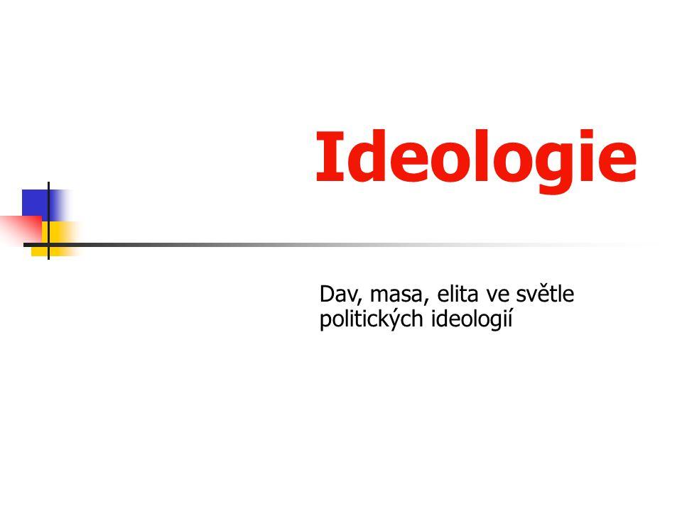 Ideologie Dav, masa, elita ve světle politických ideologií
