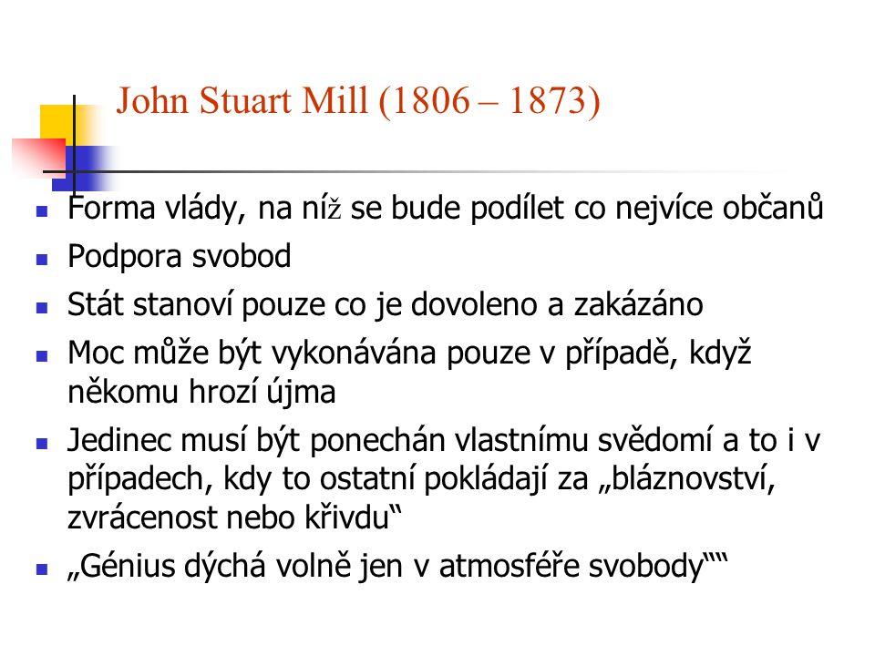 John Stuart Mill (1806 – 1873) Forma vlády, na níž se bude podílet co nejvíce občanů. Podpora svobod.