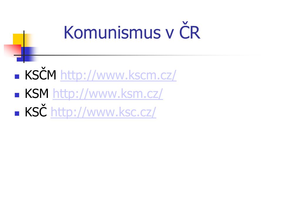 Komunismus v ČR KSČM http://www.kscm.cz/ KSM http://www.ksm.cz/