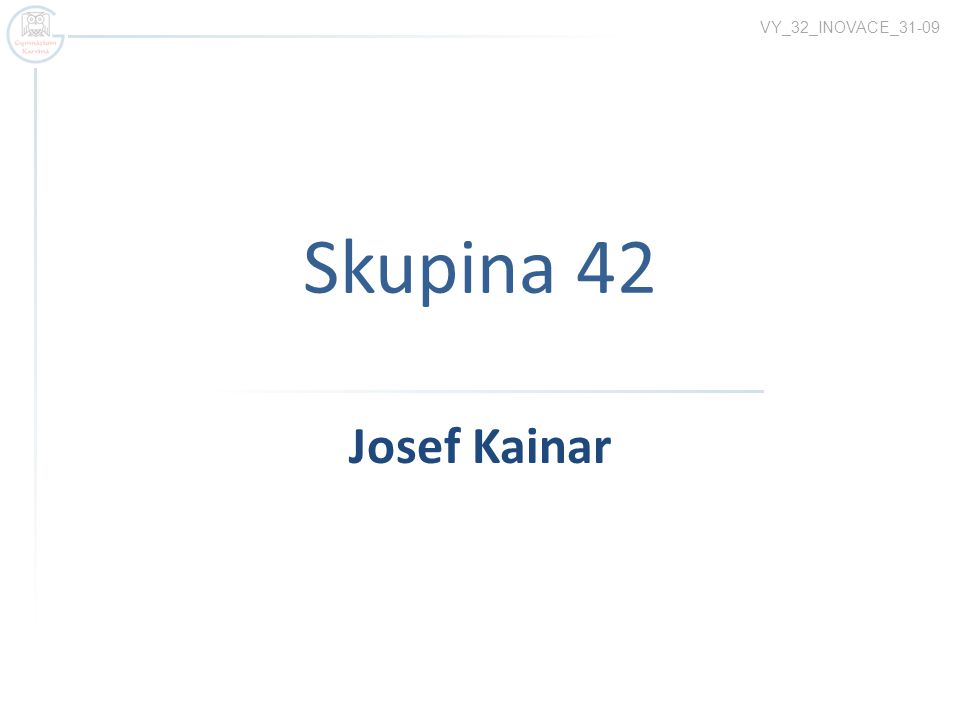 VY_32_INOVACE_31-09 Skupina 42 Josef Kainar