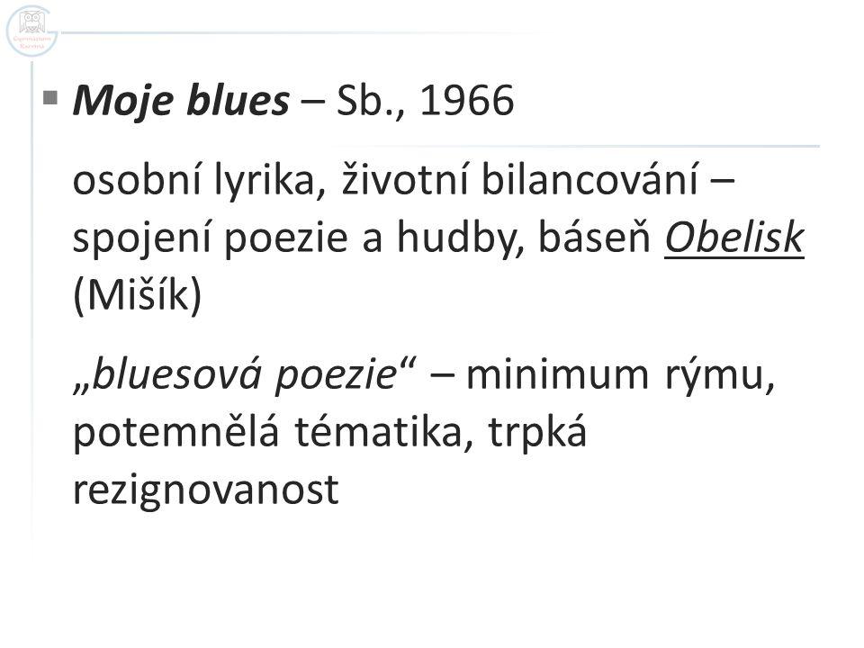 Moje blues – Sb., 1966 osobní lyrika, životní bilancování – spojení poezie a hudby, báseň Obelisk (Mišík)