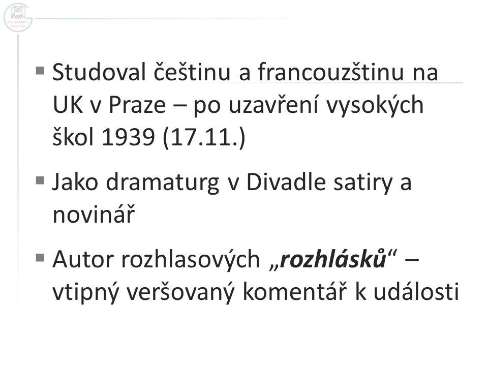 Studoval češtinu a francouzštinu na UK v Praze – po uzavření vysokých škol 1939 (17.11.)