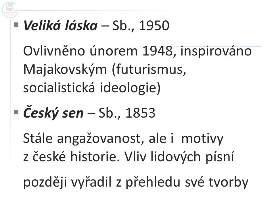 Veliká láska – Sb., 1950 Ovlivněno únorem 1948, inspirováno Majakovským (futurismus, socialistická ideologie)