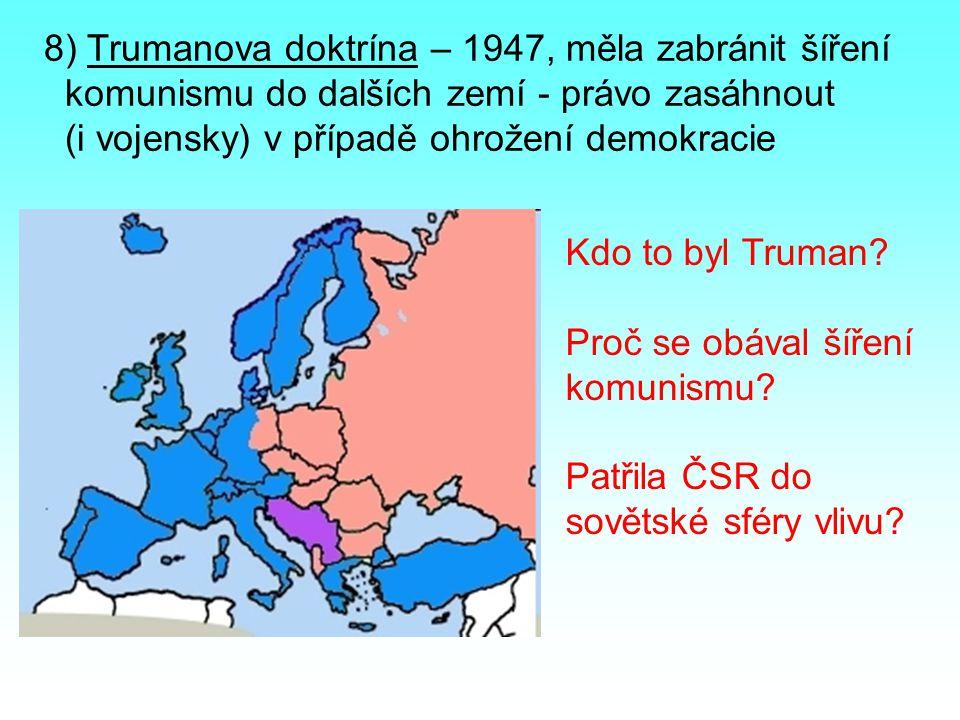8) Trumanova doktrína – 1947, měla zabránit šíření