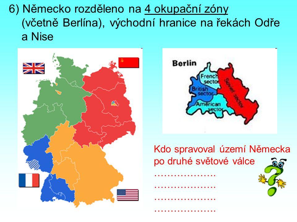 6) Německo rozděleno na 4 okupační zóny