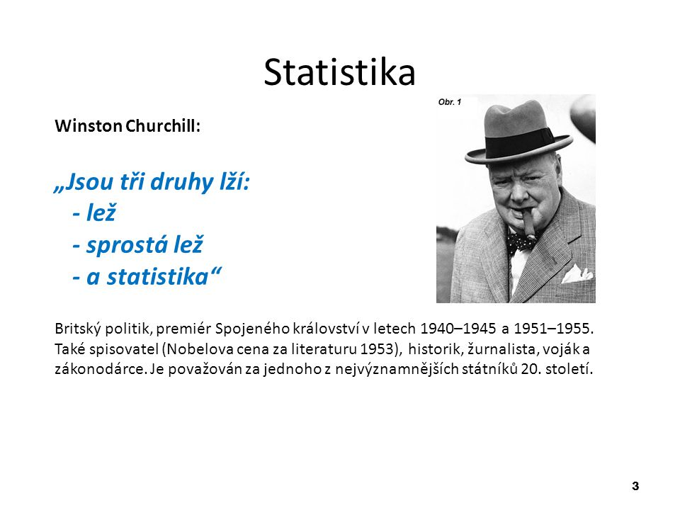 """Statistika """"Jsou tři druhy lží: - lež - sprostá lež - a statistika"""