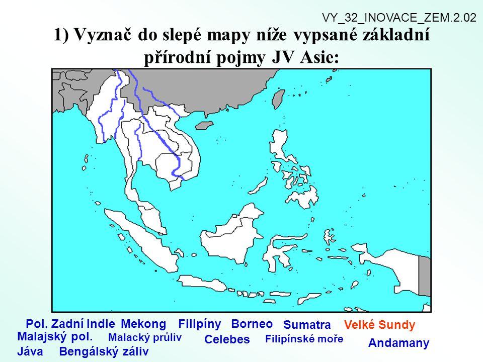 1) Vyznač do slepé mapy níže vypsané základní přírodní pojmy JV Asie: