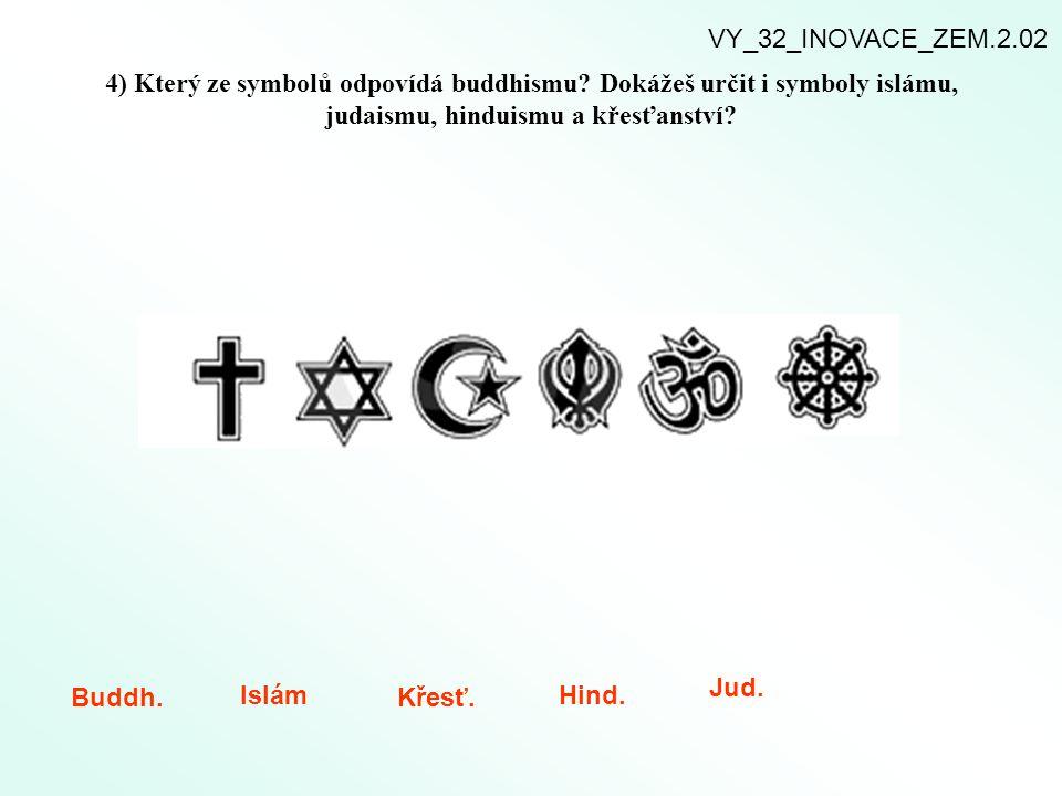 VY_32_INOVACE_ZEM.2.02 4) Který ze symbolů odpovídá buddhismu Dokážeš určit i symboly islámu, judaismu, hinduismu a křesťanství