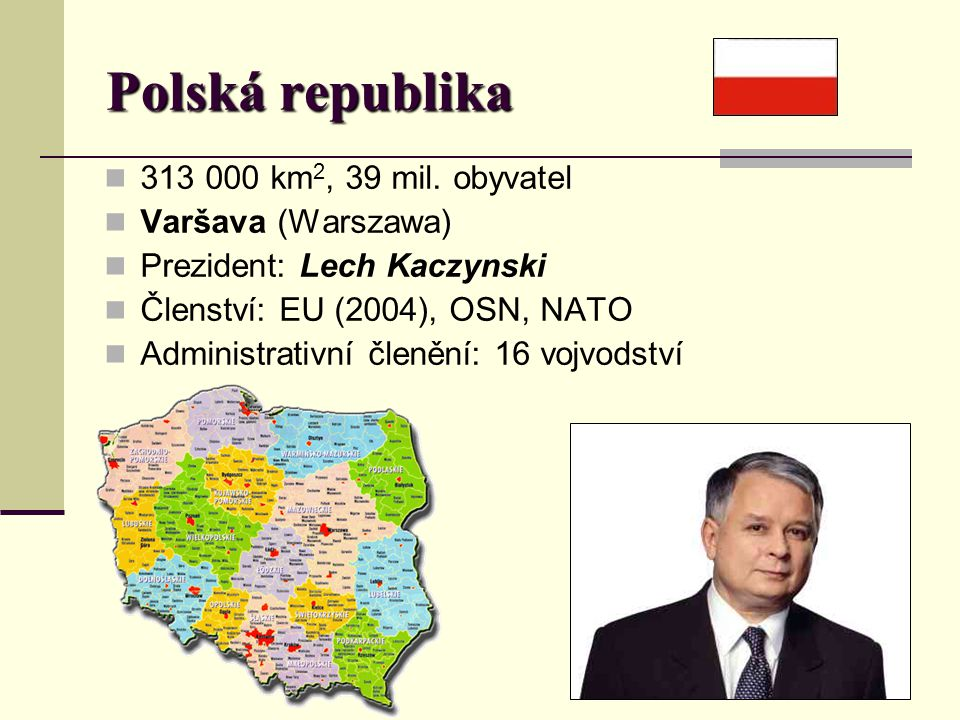 Polská republika 313 000 km2, 39 mil. obyvatel Varšava (Warszawa)