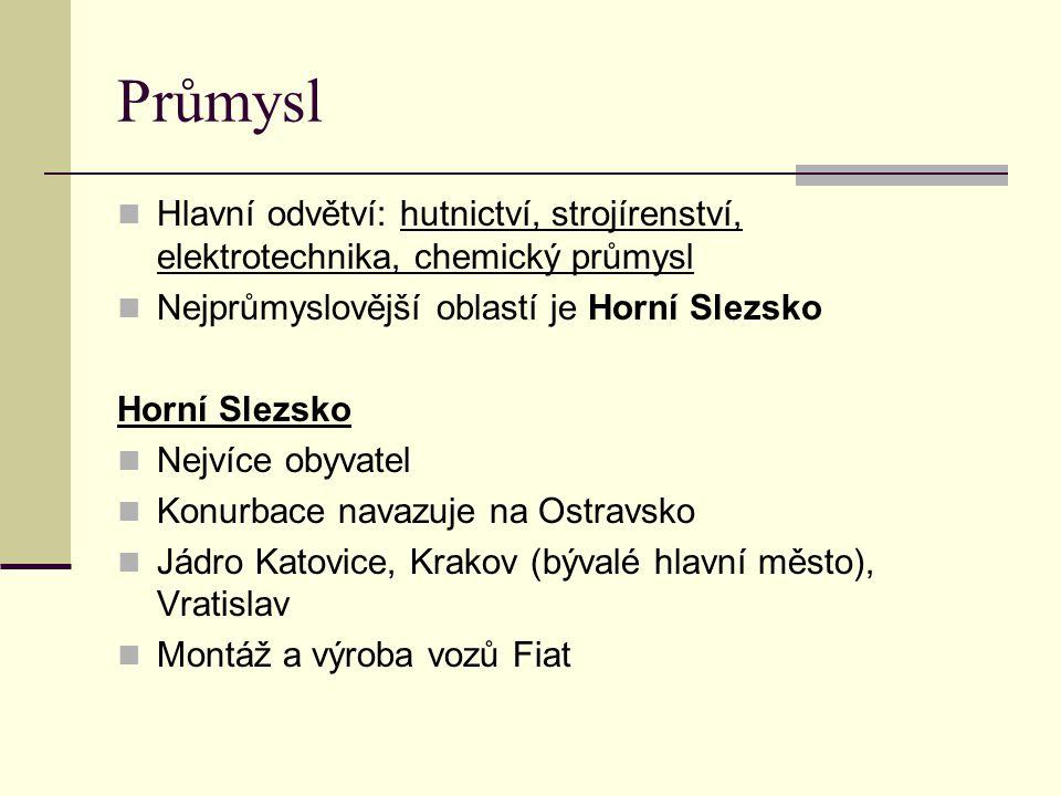 Průmysl Hlavní odvětví: hutnictví, strojírenství, elektrotechnika, chemický průmysl. Nejprůmyslovější oblastí je Horní Slezsko.