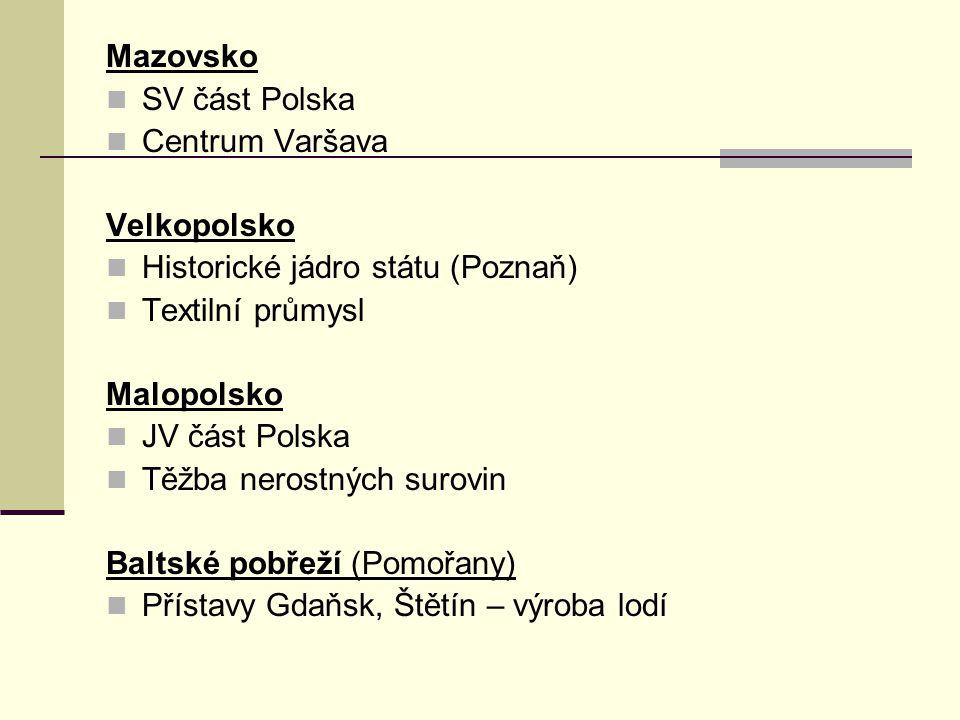 Mazovsko SV část Polska. Centrum Varšava. Velkopolsko. Historické jádro státu (Poznaň) Textilní průmysl.