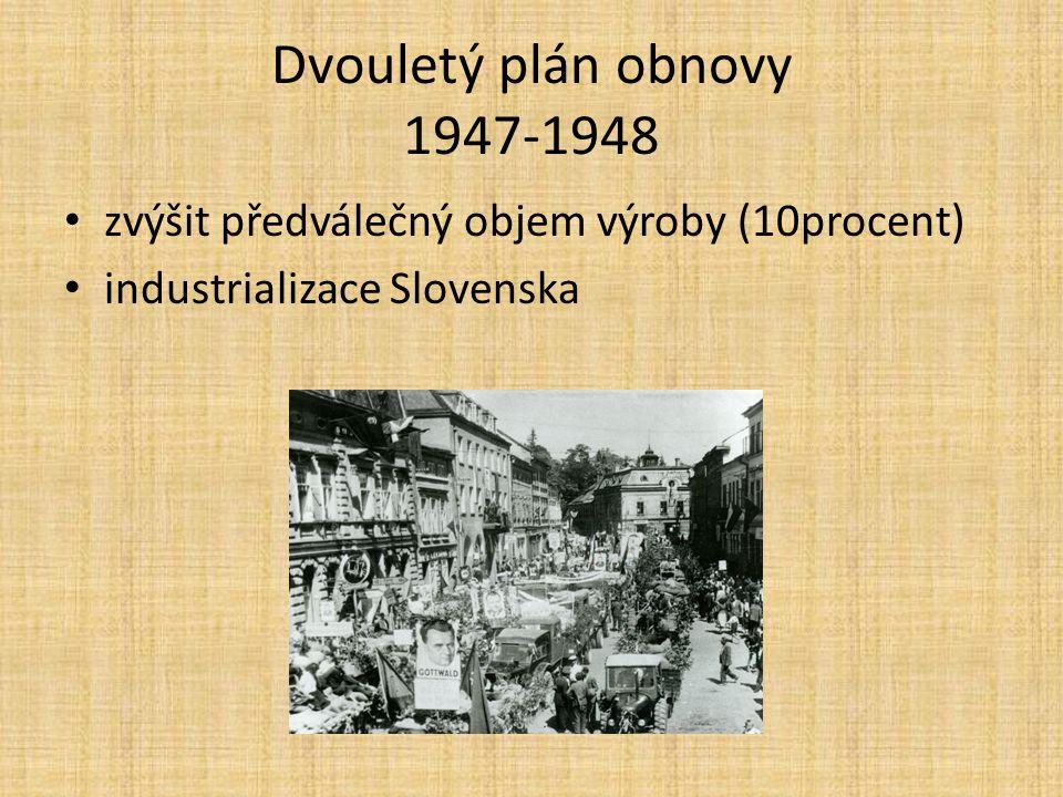 Dvouletý plán obnovy 1947-1948 zvýšit předválečný objem výroby (10procent) industrializace Slovenska.