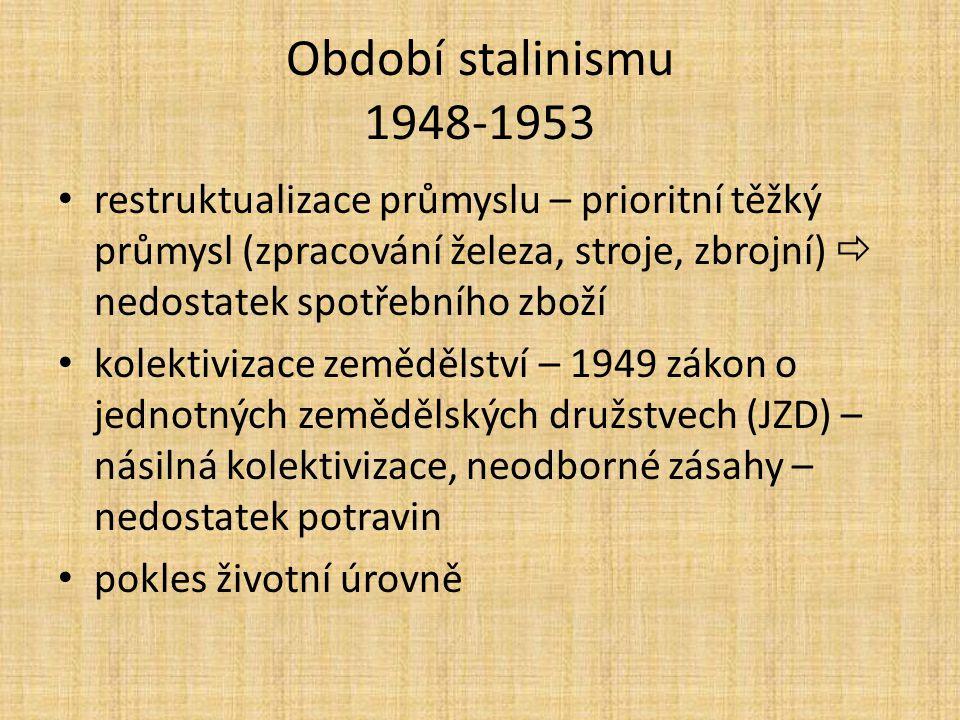 Období stalinismu 1948-1953 restruktualizace průmyslu – prioritní těžký průmysl (zpracování železa, stroje, zbrojní)  nedostatek spotřebního zboží.