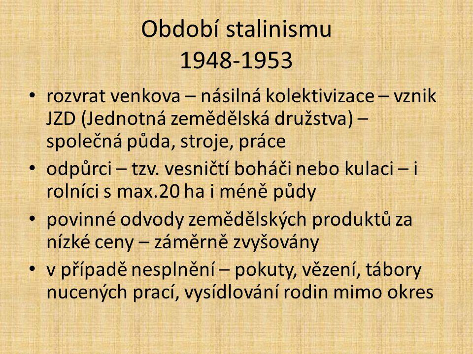 Období stalinismu 1948-1953 rozvrat venkova – násilná kolektivizace – vznik JZD (Jednotná zemědělská družstva) – společná půda, stroje, práce.