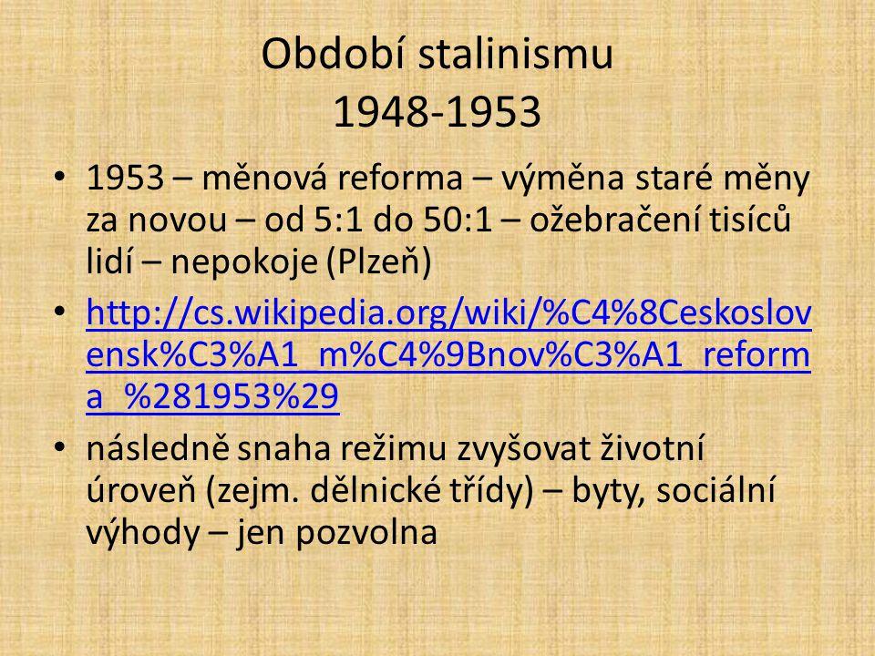 Období stalinismu 1948-1953 1953 – měnová reforma – výměna staré měny za novou – od 5:1 do 50:1 – ožebračení tisíců lidí – nepokoje (Plzeň)