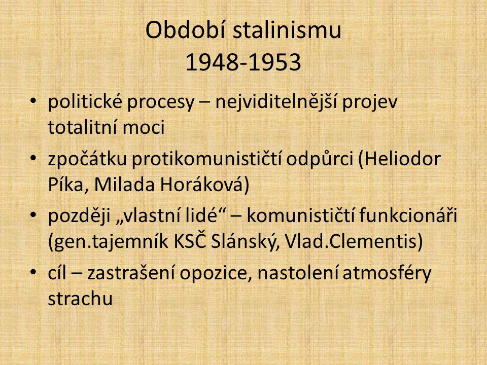 Období stalinismu 1948-1953 politické procesy – nejviditelnější projev totalitní moci.