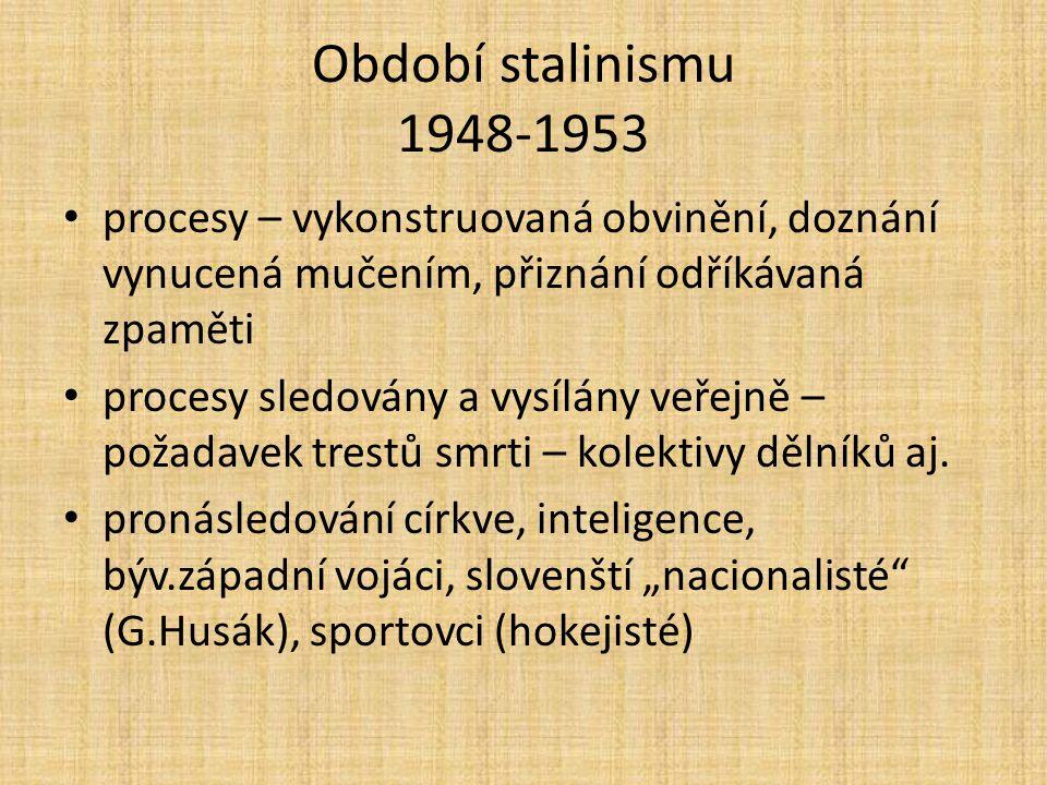 Období stalinismu 1948-1953 procesy – vykonstruovaná obvinění, doznání vynucená mučením, přiznání odříkávaná zpaměti.