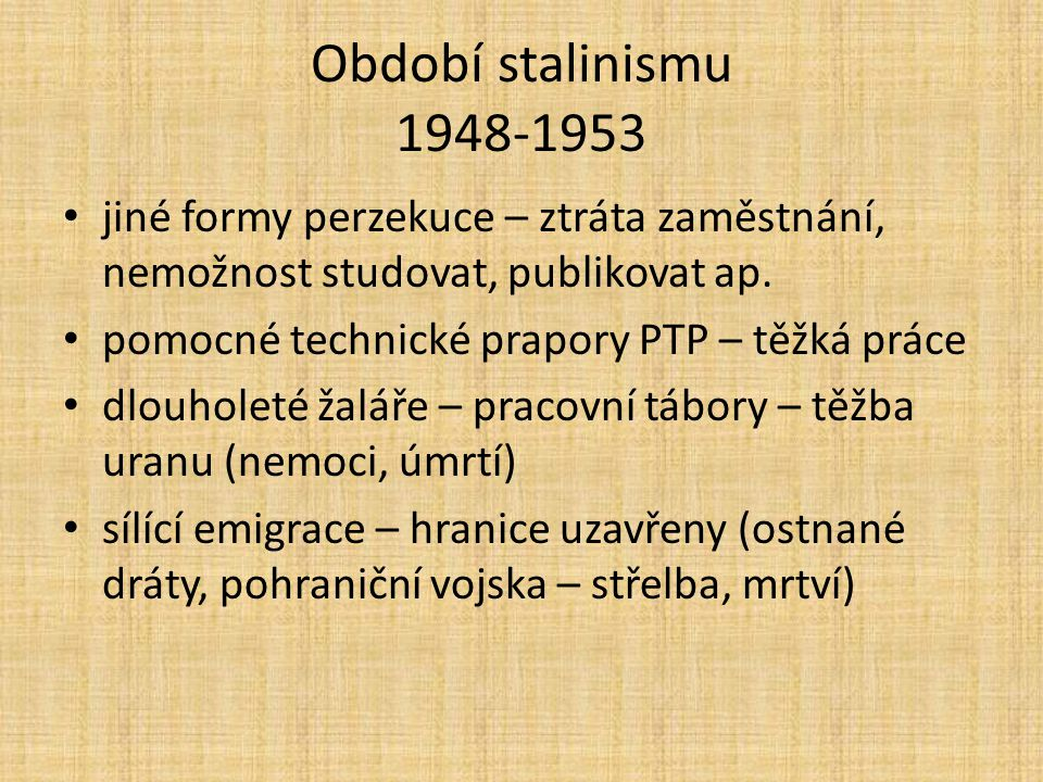 Období stalinismu 1948-1953 jiné formy perzekuce – ztráta zaměstnání, nemožnost studovat, publikovat ap.