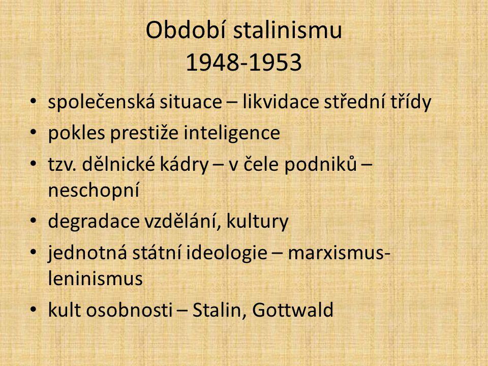 Období stalinismu 1948-1953 společenská situace – likvidace střední třídy. pokles prestiže inteligence.
