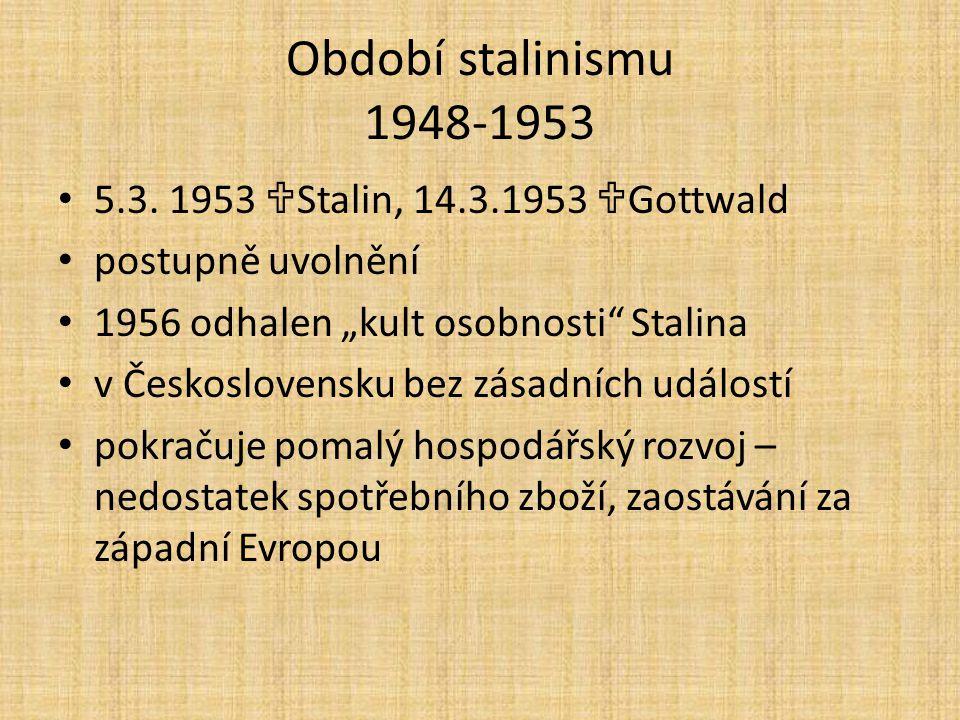 Období stalinismu 1948-1953 5.3. 1953 Stalin, 14.3.1953 Gottwald