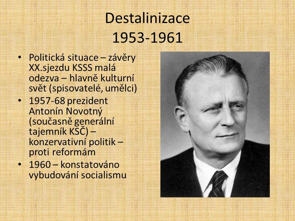 Destalinizace 1953-1961 Politická situace – závěry XX.sjezdu KSSS malá odezva – hlavně kulturní svět (spisovatelé, umělci)