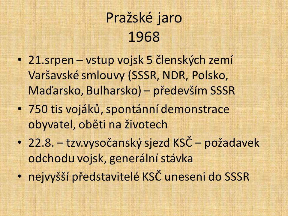 Pražské jaro 1968 21.srpen – vstup vojsk 5 členských zemí Varšavské smlouvy (SSSR, NDR, Polsko, Maďarsko, Bulharsko) – především SSSR.